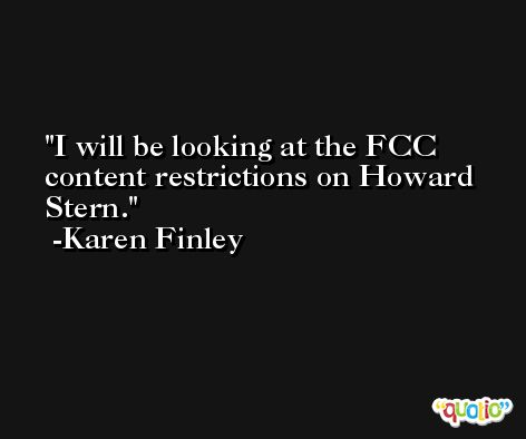 I will be looking at the FCC content restrictions on Howard Stern. -Karen Finley