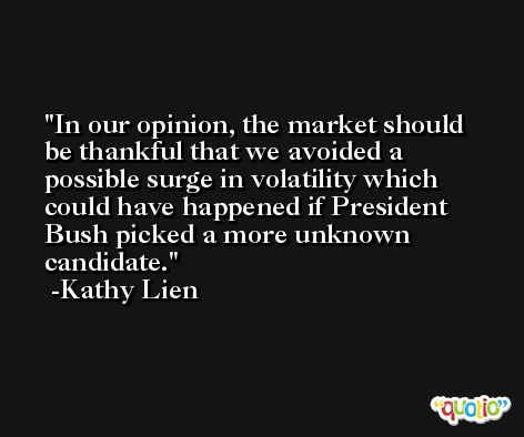 In our opinion, the market should be thankful that we avoided a possible surge in volatility which could have happened if President Bush picked a more unknown candidate. -Kathy Lien
