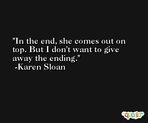 In the end, she comes out on top. But I don't want to give away the ending. -Karen Sloan
