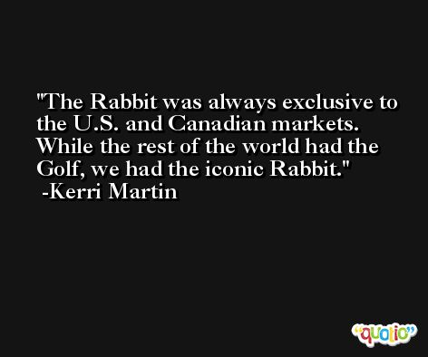 The Rabbit was always exclusive to the U.S. and Canadian markets. While the rest of the world had the Golf, we had the iconic Rabbit. -Kerri Martin