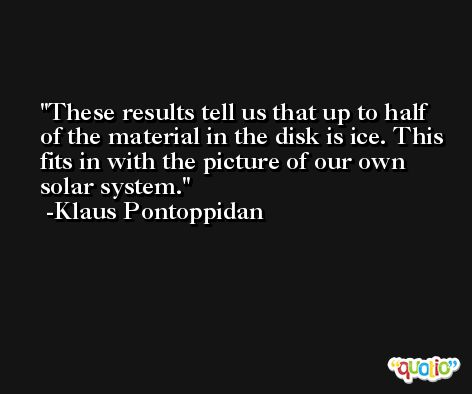 These results tell us that up to half of the material in the disk is ice. This fits in with the picture of our own solar system. -Klaus Pontoppidan