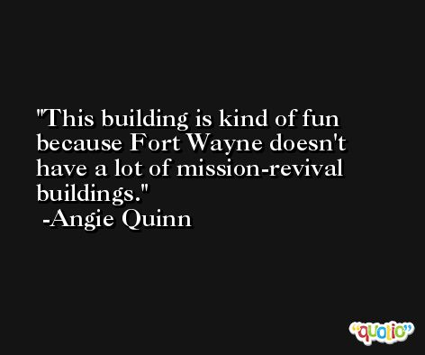 This building is kind of fun because Fort Wayne doesn't have a lot of mission-revival buildings. -Angie Quinn