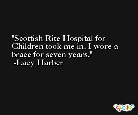 Scottish Rite Hospital for Children took me in. I wore a brace for seven years. -Lacy Harber