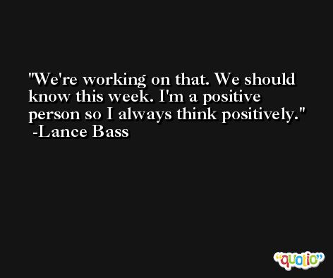 We're working on that. We should know this week. I'm a positive person so I always think positively. -Lance Bass