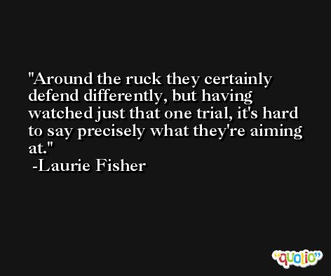 Around the ruck they certainly defend differently, but having watched just that one trial, it's hard to say precisely what they're aiming at. -Laurie Fisher