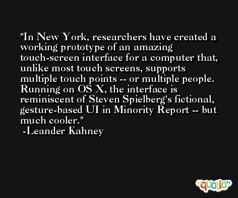 In New York, researchers have created a working prototype of an amazing touch-screen interface for a computer that, unlike most touch screens, supports multiple touch points -- or multiple people. Running on OS X, the interface is reminiscent of Steven Spielberg's fictional, gesture-based UI in Minority Report -- but much cooler. -Leander Kahney