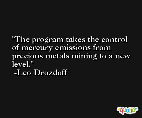 The program takes the control of mercury emissions from precious metals mining to a new level. -Leo Drozdoff