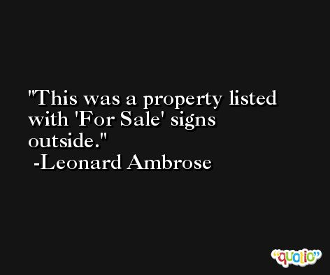 This was a property listed with 'For Sale' signs outside. -Leonard Ambrose