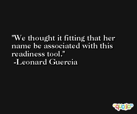 We thought it fitting that her name be associated with this readiness tool. -Leonard Guercia