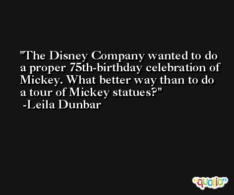 The Disney Company wanted to do a proper 75th-birthday celebration of Mickey. What better way than to do a tour of Mickey statues? -Leila Dunbar