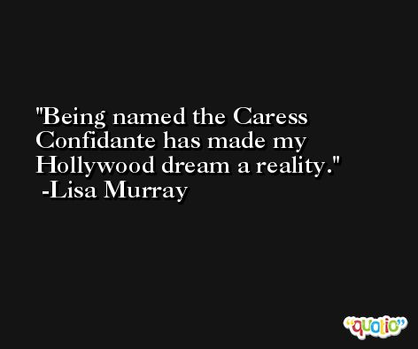 Being named the Caress Confidante has made my Hollywood dream a reality. -Lisa Murray