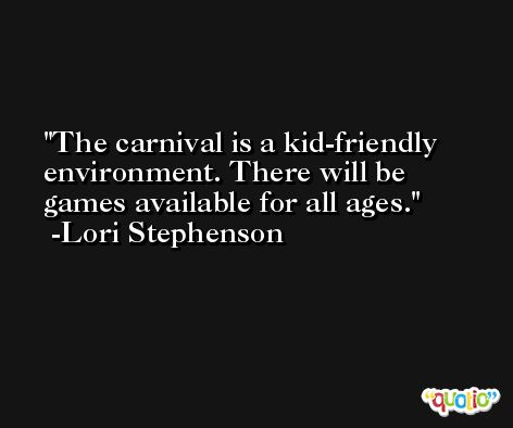 The carnival is a kid-friendly environment. There will be games available for all ages. -Lori Stephenson