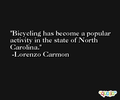Bicycling has become a popular activity in the state of North Carolina. -Lorenzo Carmon