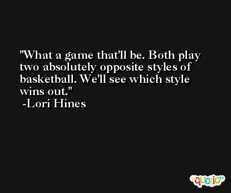What a game that'll be. Both play two absolutely opposite styles of basketball. We'll see which style wins out. -Lori Hines