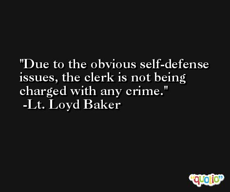Due to the obvious self-defense issues, the clerk is not being charged with any crime. -Lt. Loyd Baker