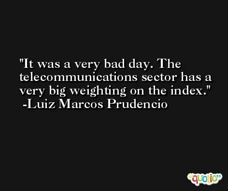 It was a very bad day. The telecommunications sector has a very big weighting on the index. -Luiz Marcos Prudencio