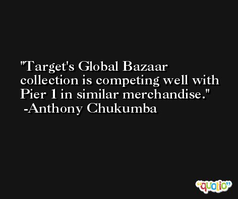 Target's Global Bazaar collection is competing well with Pier 1 in similar merchandise. -Anthony Chukumba