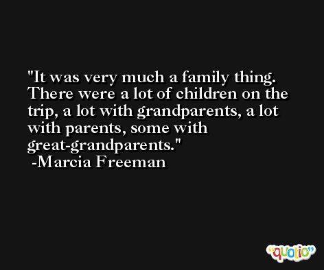 It was very much a family thing. There were a lot of children on the trip, a lot with grandparents, a lot with parents, some with great-grandparents. -Marcia Freeman