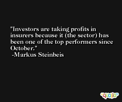 Investors are taking profits in insurers because it (the sector) has been one of the top performers since October. -Markus Steinbeis