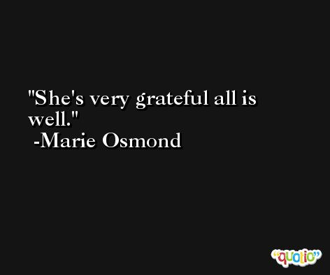 She's very grateful all is well. -Marie Osmond