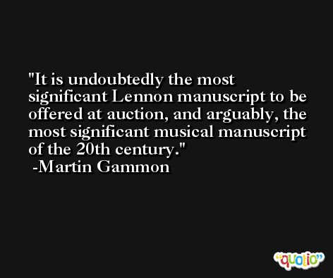 It is undoubtedly the most significant Lennon manuscript to be offered at auction, and arguably, the most significant musical manuscript of the 20th century. -Martin Gammon