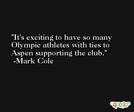 It's exciting to have so many Olympic athletes with ties to Aspen supporting the club. -Mark Cole