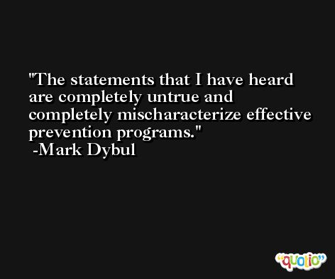 The statements that I have heard are completely untrue and completely mischaracterize effective prevention programs. -Mark Dybul
