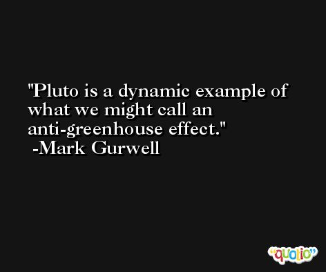 Pluto is a dynamic example of what we might call an anti-greenhouse effect. -Mark Gurwell