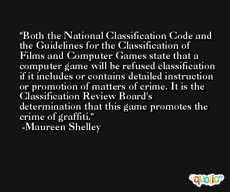 Both the National Classification Code and the Guidelines for the Classification of Films and Computer Games state that a computer game will be refused classification if it includes or contains detailed instruction or promotion of matters of crime. It is the Classification Review Board's determination that this game promotes the crime of graffiti. -Maureen Shelley