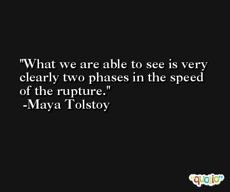 What we are able to see is very clearly two phases in the speed of the rupture. -Maya Tolstoy