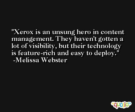 Xerox is an unsung hero in content management. They haven't gotten a lot of visibility, but their technology is feature-rich and easy to deploy. -Melissa Webster