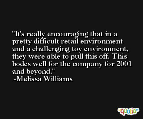 It's really encouraging that in a pretty difficult retail environment and a challenging toy environment, they were able to pull this off. This bodes well for the company for 2001 and beyond. -Melissa Williams