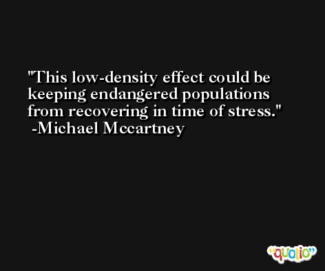This low-density effect could be keeping endangered populations from recovering in time of stress. -Michael Mccartney