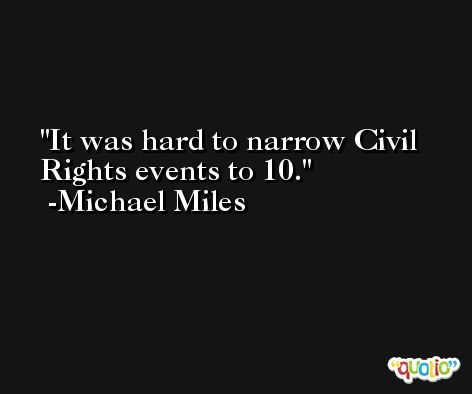 It was hard to narrow Civil Rights events to 10. -Michael Miles