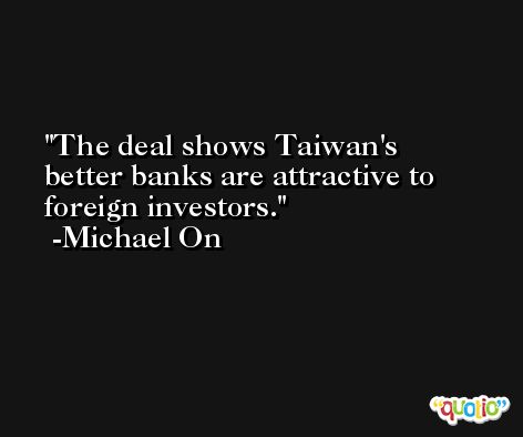 The deal shows Taiwan's better banks are attractive to foreign investors. -Michael On