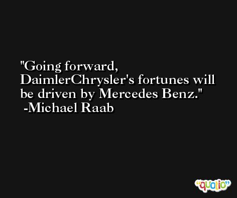 Going forward, DaimlerChrysler's fortunes will be driven by Mercedes Benz. -Michael Raab