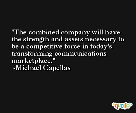 The combined company will have the strength and assets necessary to be a competitive force in today's transforming communications marketplace. -Michael Capellas