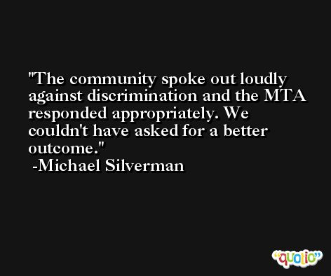 The community spoke out loudly against discrimination and the MTA responded appropriately. We couldn't have asked for a better outcome. -Michael Silverman