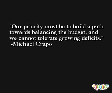 Our priority must be to build a path towards balancing the budget, and we cannot tolerate growing deficits. -Michael Crapo