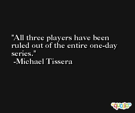 All three players have been ruled out of the entire one-day series. -Michael Tissera