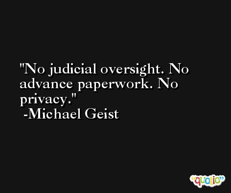 No judicial oversight. No advance paperwork. No privacy. -Michael Geist