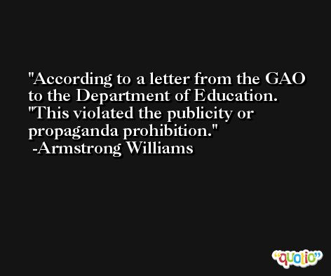 According to a letter from the GAO to the Department of Education. ''This violated the publicity or propaganda prohibition. -Armstrong Williams