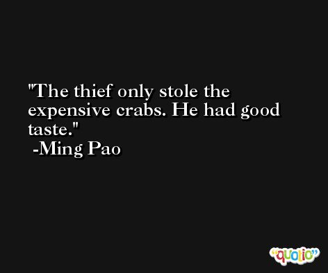 The thief only stole the expensive crabs. He had good taste. -Ming Pao