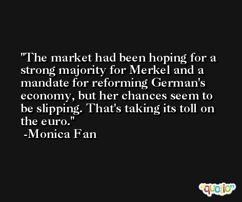 The market had been hoping for a strong majority for Merkel and a mandate for reforming German's economy, but her chances seem to be slipping. That's taking its toll on the euro. -Monica Fan