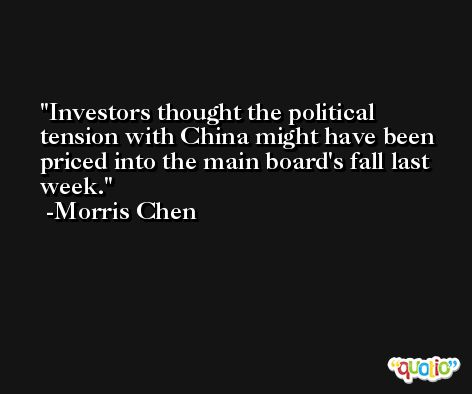 Investors thought the political tension with China might have been priced into the main board's fall last week. -Morris Chen