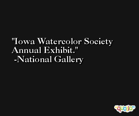 Iowa Watercolor Society Annual Exhibit. -National Gallery