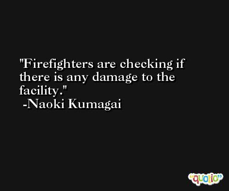 Firefighters are checking if there is any damage to the facility. -Naoki Kumagai