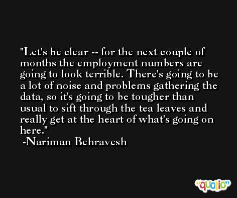 Let's be clear -- for the next couple of months the employment numbers are going to look terrible. There's going to be a lot of noise and problems gathering the data, so it's going to be tougher than usual to sift through the tea leaves and really get at the heart of what's going on here. -Nariman Behravesh