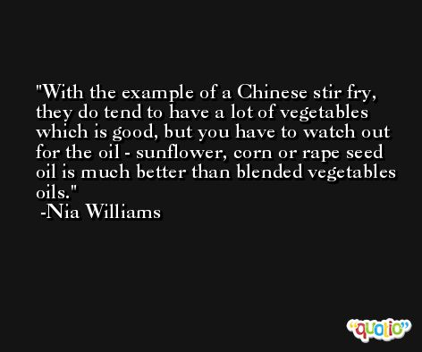 With the example of a Chinese stir fry, they do tend to have a lot of vegetables which is good, but you have to watch out for the oil - sunflower, corn or rape seed oil is much better than blended vegetables oils. -Nia Williams