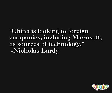China is looking to foreign companies, including Microsoft, as sources of technology. -Nicholas Lardy